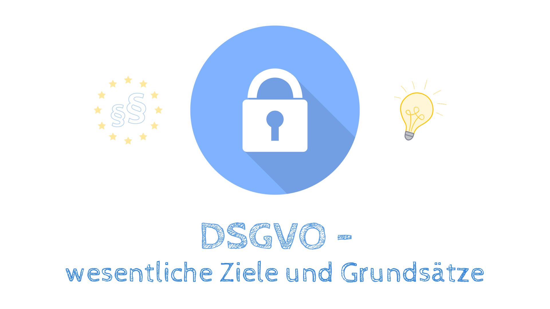 DSGVO - Wesentliche Ziele und Grundsätze